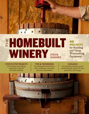 The Homebuilt Winery By Hughes, Steve