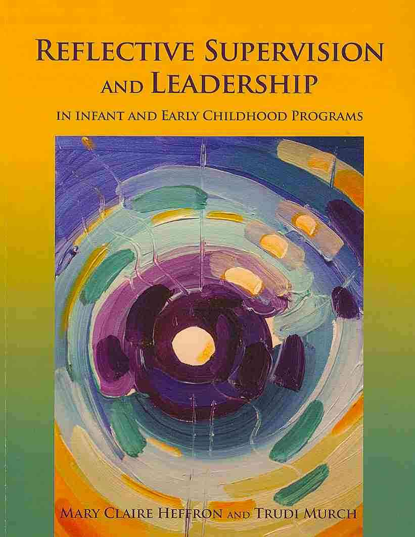 Reflective Supervision and Leadership for Infant and Early Childhood By Heffron, Mary Claire